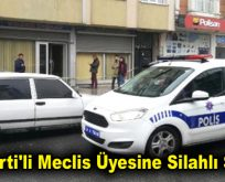 AK Parti'li Meclis Üyesine Silahlı Saldırı!