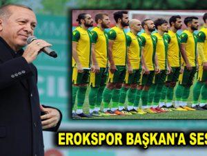 EROKSPOR BAŞKAN'A SES VERDİ