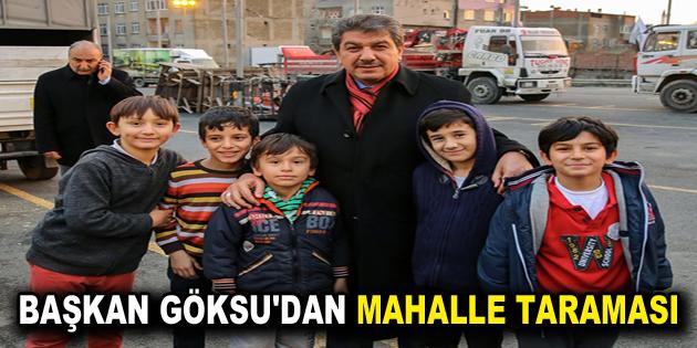 BAŞKAN GÖKSU'DAN MAHALLE TARAMASI