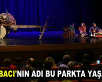 ŞERİFE BACI'NIN ADI BU PARKTA YAŞAYACAK