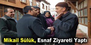 Mikail Sülük, esnaf ziyareti yaptı