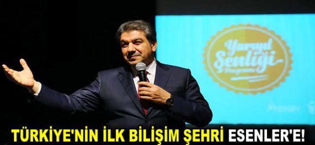 TÜRKİYE'NİN İLK BİLİŞİM ŞEHRİ ESENLER'E!