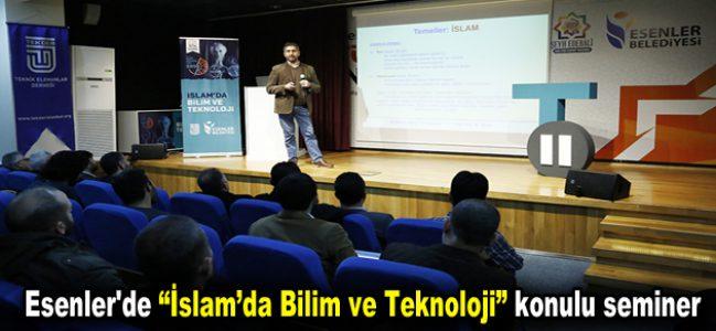 """Esenler'de """"İslam'da Bilim ve Teknoloji"""" konulu seminer düzenlendi"""