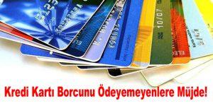 Kredi Kartı Borcunu Ödeyemeyenlere Müjde!