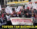 TGB'DEN TAM BAĞIMSIZLIK SÖZÜ: UĞUR MUMCU KARARLIĞINDAYIZ!