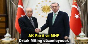 AK Parti ve MHP Ortak Miting düzenleyecek