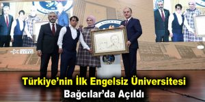 Türkiye'nin ilk engelsiz üniversitesi Bağcılar'da açıldı