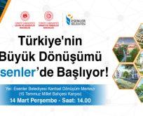Türkiye'nin Büyük Dönüşümü Esenler'de Başlıyor