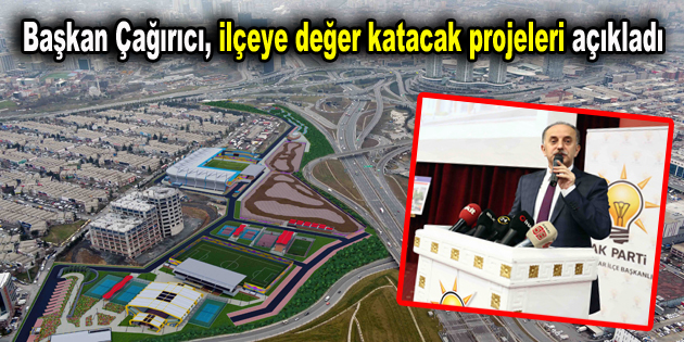 Başkan Çağırıcı, ilçeye değer katacak projeleri açıkladı