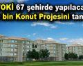 TOKİ 67 şehirde yapılacak 50 bin konut projesini tanıttı