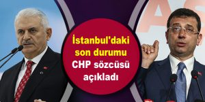 İstanbul'daki son durumu CHP sözcüsü açıkladı