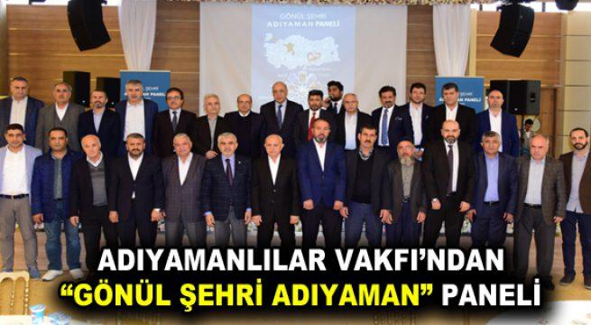 "ADIYAMANLILAR VAKFI'DAN ""GÖNÜL ŞEHRİ ADIYAMAN"" PANELİ"