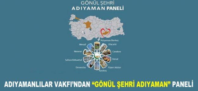 "ADIYAMANLILAR VAKFI'NDAN ""GÖNÜL ŞEHRİ ADIYAMAN"" PANELİ"