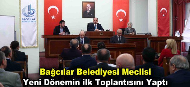 Bağcılar Belediyesi meclisi yeni dönemin ilk toplantısını yaptı