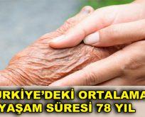 TÜRKİYE'DEKİ ORTALAMA YAŞAM SÜRESİ 78 YIL