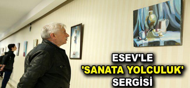 ESEV'LE 'SANATA YOLCULUK' SERGİSİ