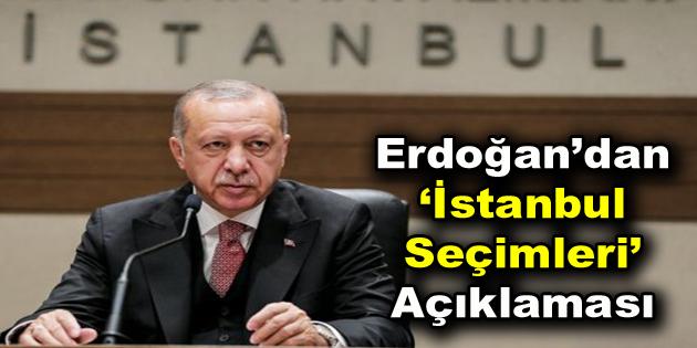 Erdoğan'dan İstanbul Seçimleri açıklaması
