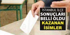 İstanbul'da ilçe belediye başkanlıklarını kazanan isimler