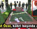 Turgut Özal, kabri başında anıldı