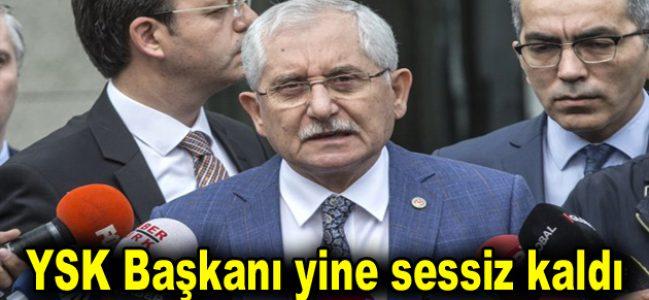 YSK Başkanı yine sessiz kaldı