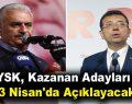 YSK, Kazanan Adayları 13 Nisan'da Açıklayacak