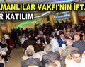 ADIYAMANLILAR VAKFI'NIN İFTARINA REKOR KATILIM