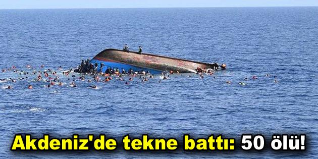 Akdeniz'de tekne battı: 50 ölü!
