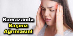 Ramazanda Başınız Ağrımasın!