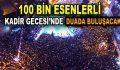 100 BİN ESENLERLİ DUADA BULUŞACAK