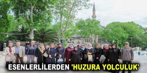 ESENLERLİLERDEN 'HUZURA YOLCULUK'