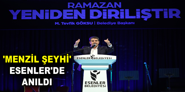 'MENZİL ŞEYHİ' ESENLER'DE ANILDI