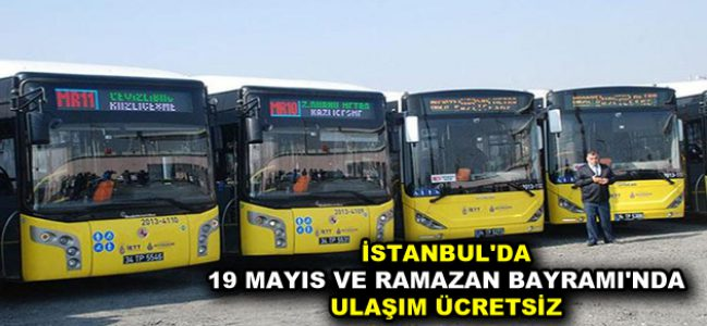İSTANBUL'DA 19 MAYIS VE RAMAZAN BAYRAMI'NDA ULAŞIM ÜCRETSİZ
