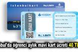 İstanbul'da öğrenci aylık mavi kart ücreti 40 TL oldu