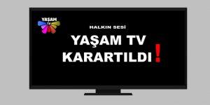 YAŞAM TV'NİN EKRANI KARARTILDI!
