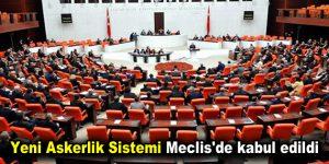 Yeni Askerlik Sistemi Meclis'de kabul edildi