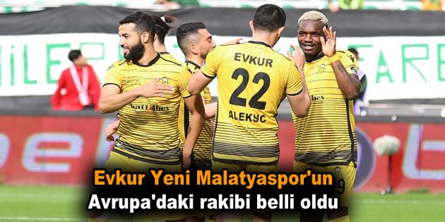 Evkur Yeni Malatyaspor'un Avrupa'daki rakibi belli oldu