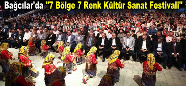"""Bağcılar'da """"7 Bölge 7 Renk Kültür Sanat Festivali"""""""