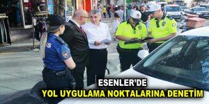 ESENLER'DE YOL UYGULAMA NOKTALARINA DENETİM