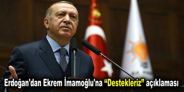 """Erdoğan'dan Ekrem İmamoğlu'na """"Destek"""" açıklaması"""