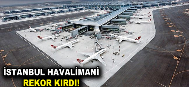 İstanbul Havalimanı Rekor Kırdı!