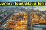 Türkiye'nin en büyük şirketleri belli oldu!