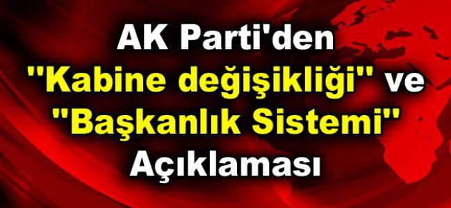"""AK Parti'den """"Kabine değişikliği"""" ve """"Başkanlık Sistemi"""" açıklaması"""