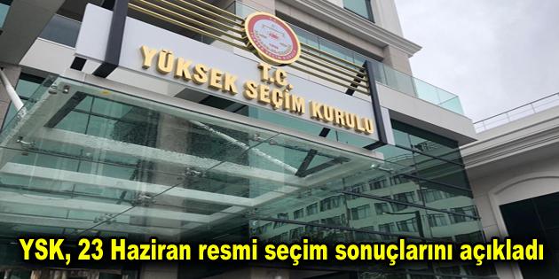 YSK, 23 Haziran resmi seçim sonuçlarını açıkladı