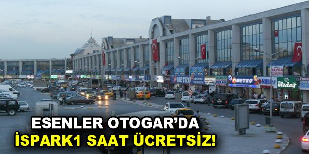 Esenler Otogar'da İSPARK 1 saat ücretsiz!