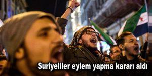 Suriyeliler eylem yapma kararı aldı