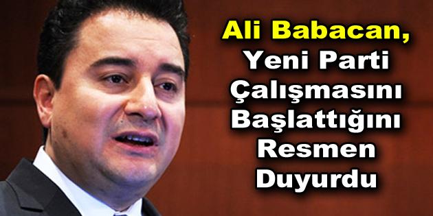 Ali Babacan, yeni parti çalışmasını başlattığını resmen duyurdu