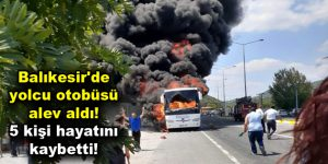 Balıkesir'de yolcu otobüsü alev aldı!