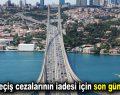 Köprü geçiş cezalarının iadesi için son gün 2 Eylül!
