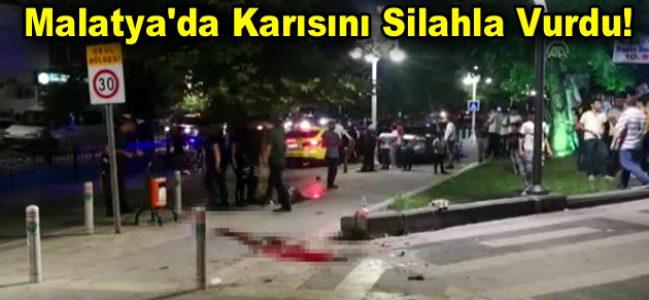 Malatya'da Karısını Silahla Vurdu!