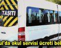 İstanbul'da okul servisi ücreti belli oldu!